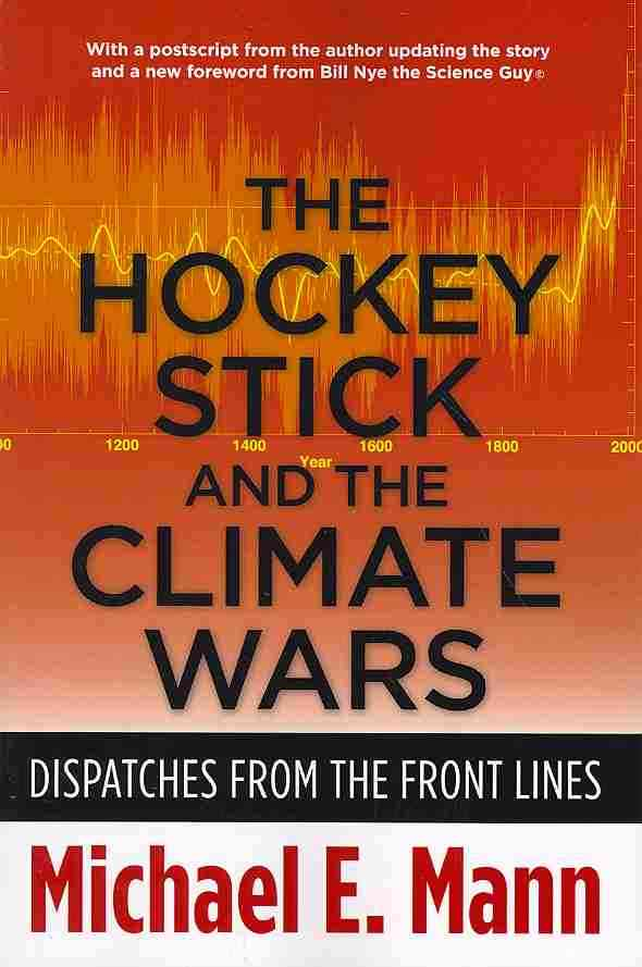 The Hockey Stick and the Climate Wars By Mann, Michael E.